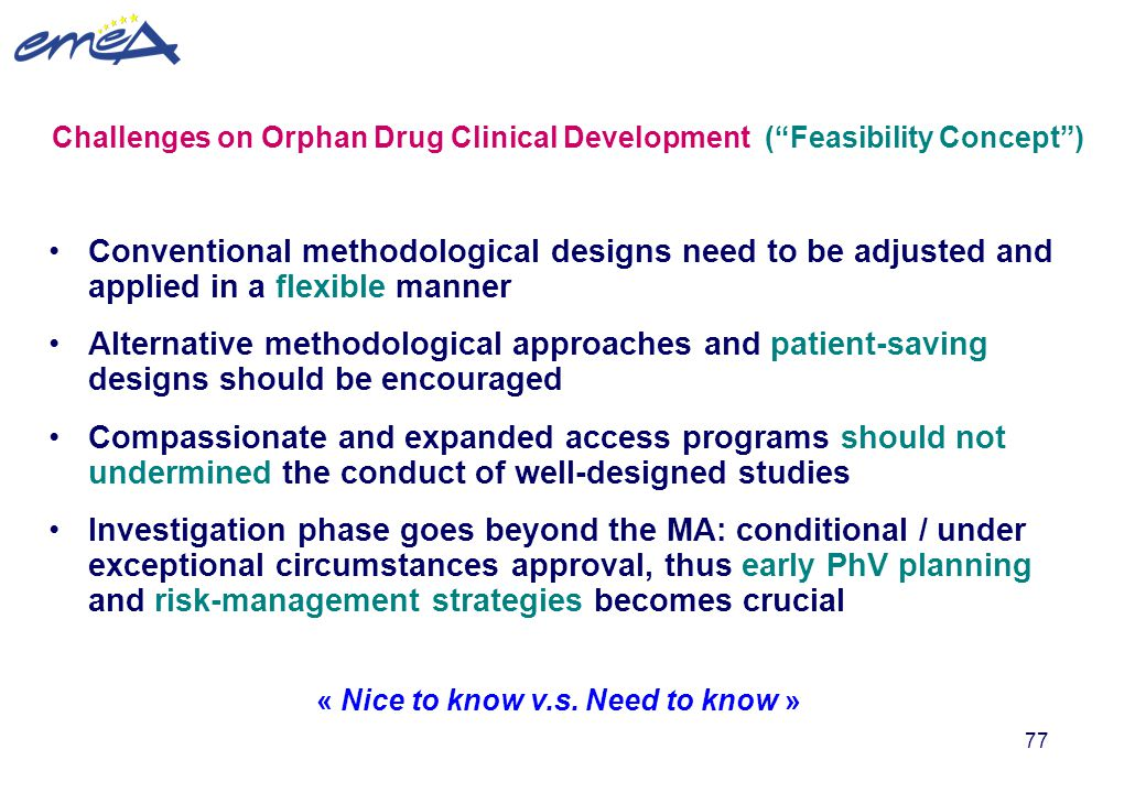 """77 Challenges on Orphan Drug Clinical Development (""""Feasibility Concept"""") Conventional methodological designs need to be adjusted and applied in a fle"""