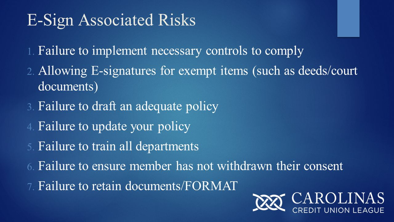 E-Sign Associated Risks 1.Failure to implement necessary controls to comply 2.