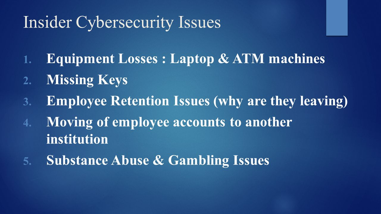 Insider Cybersecurity Issues 1. Equipment Losses : Laptop & ATM machines 2.