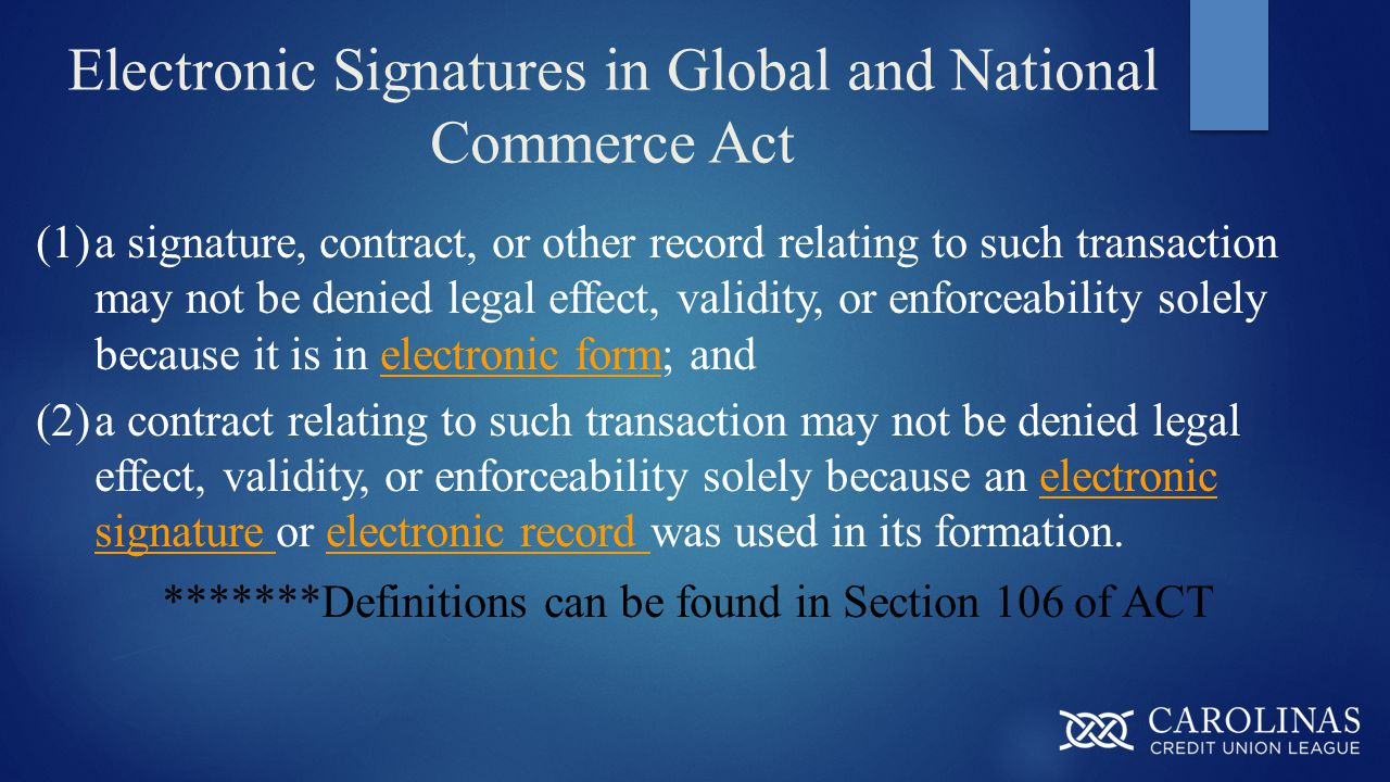 Electronic Signatures in Global and National Commerce Act (1)a signature, contract, or other record relating to such transaction may not be denied legal effect, validity, or enforceability solely because it is in electronic form; and (2)a contract relating to such transaction may not be denied legal effect, validity, or enforceability solely because an electronic signature or electronic record was used in its formation.