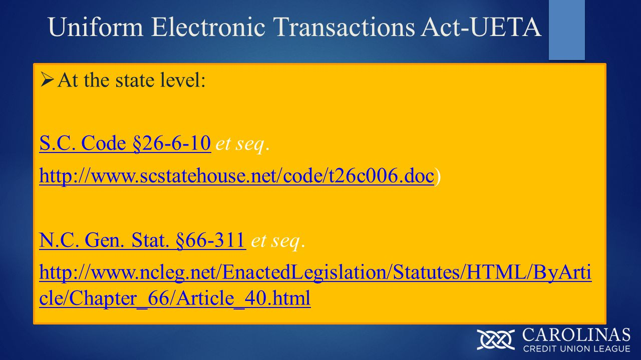 Uniform Electronic Transactions Act-UETA  At the state level: S.C.