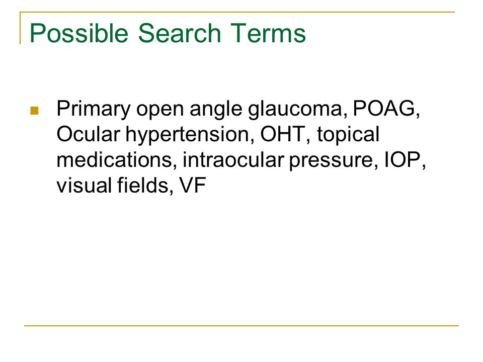 Possible Search Terms Primary open angle glaucoma, POAG, Ocular hypertension, OHT, topical medications, intraocular pressure, IOP, visual fields, VF