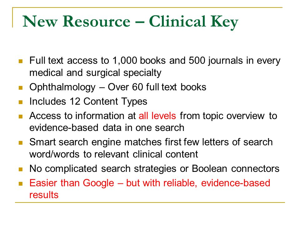 New Resource – Clinical Key Full text access to 1,000 books and 500 journals in every medical and surgical specialty Ophthalmology – Over 60 full text