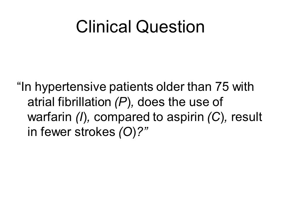 """Clinical Question """"In hypertensive patients older than 75 with atrial fibrillation (P), does the use of warfarin (I), compared to aspirin (C), result"""