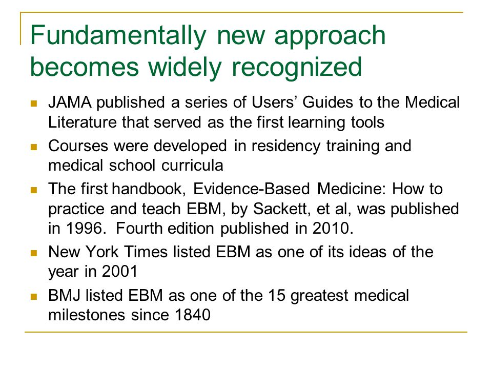 Fundamentally new approach becomes widely recognized JAMA published a series of Users' Guides to the Medical Literature that served as the first learn