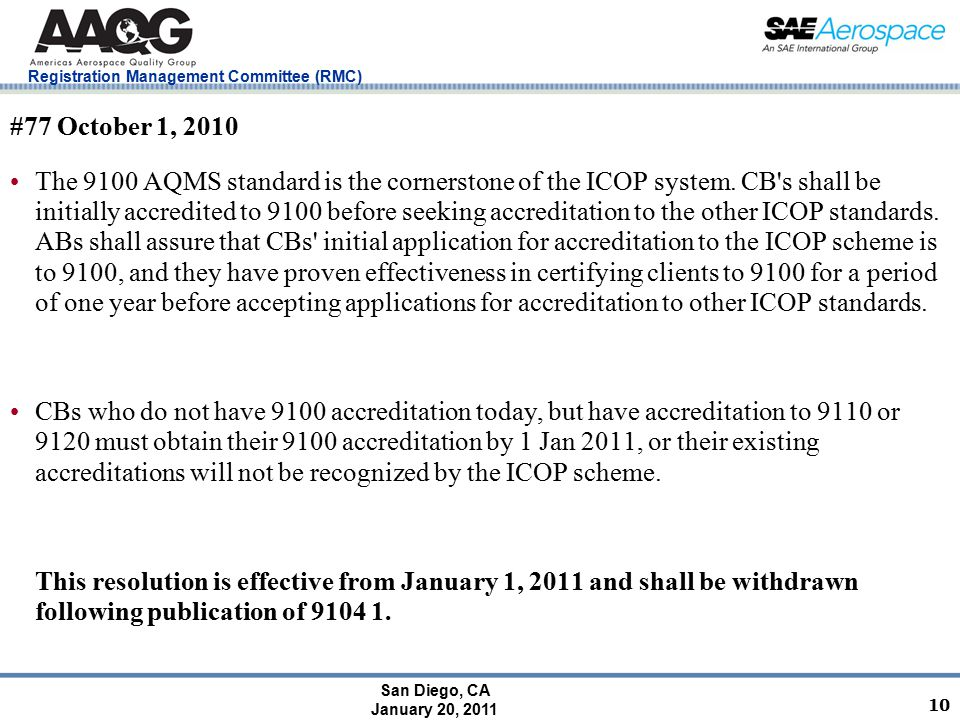 San Diego, CA January 20, 2011 Registration Management Committee (RMC) 10 #77 October 1, 2010 The 9100 AQMS standard is the cornerstone of the ICOP system.