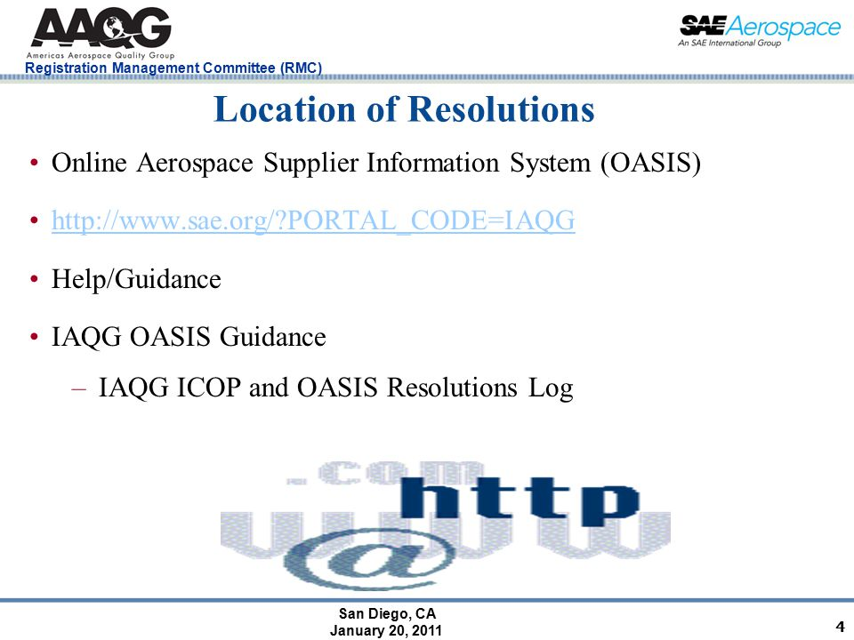 San Diego, CA January 20, 2011 Registration Management Committee (RMC) Location of Resolutions Online Aerospace Supplier Information System (OASIS) ht