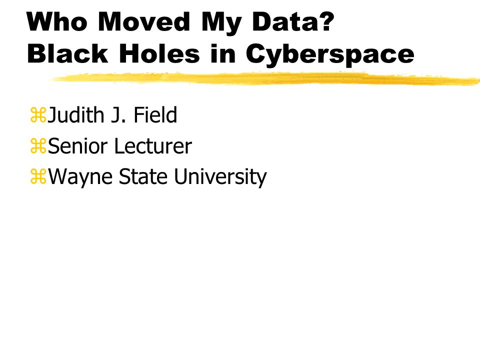 Who Moved My Data.Black Holes in Cyberspace zJudith J.