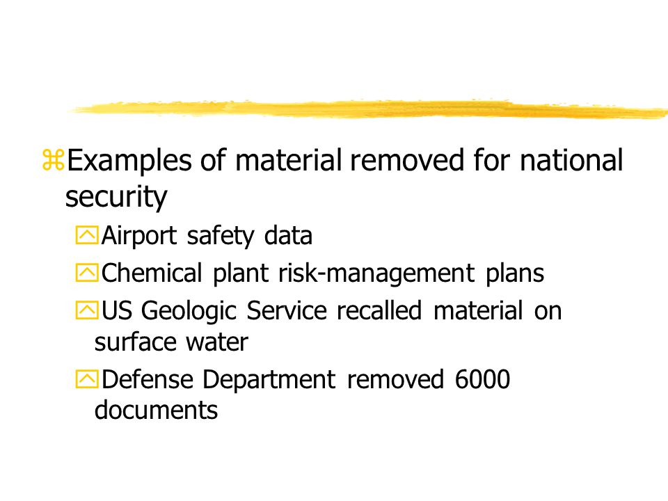 zExamples of material removed for national security yAirport safety data yChemical plant risk-management plans yUS Geologic Service recalled material on surface water yDefense Department removed 6000 documents