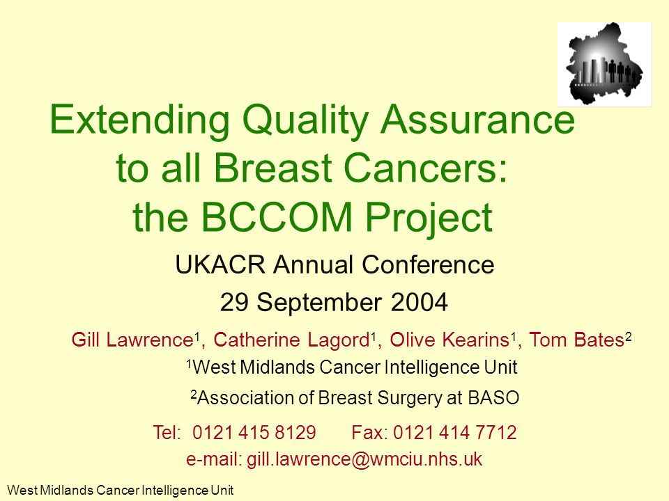 West Midlands Cancer Intelligence Unit Acknowledgements Breakthrough Breast Cancer Association of Breast Surgeons at the British Society of Surgical Oncology Breast Surgeons Cancer registries Mr Ian Monnypenny