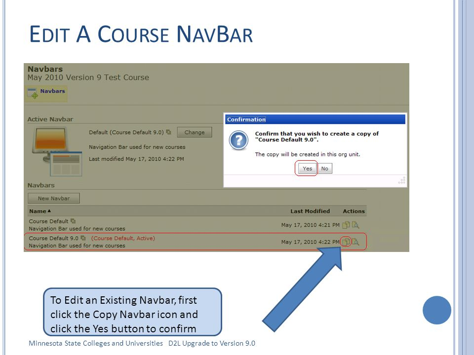 E DIT A C OURSE N AV B AR To Edit an Existing Navbar, first click the Copy Navbar icon and click the Yes button to confirm Minnesota State Colleges and Universities D2L Upgrade to Version 9.0