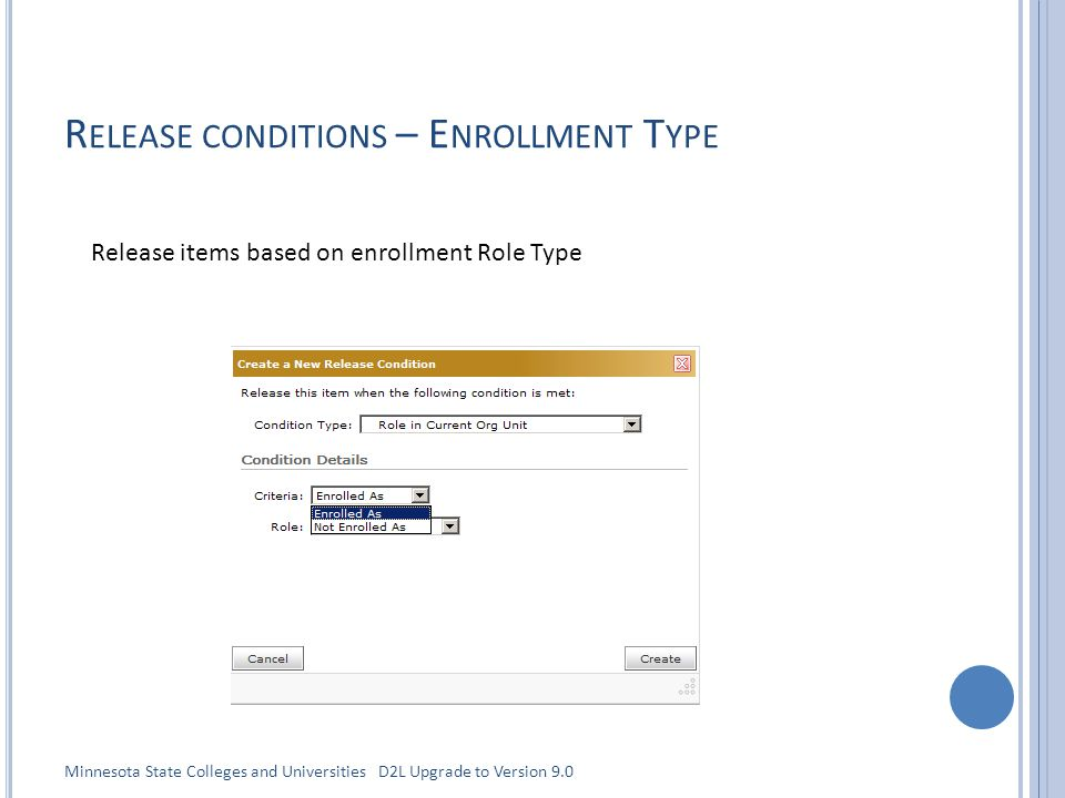 R ELEASE CONDITIONS – E NROLLMENT T YPE Release items based on enrollment Role Type Minnesota State Colleges and Universities D2L Upgrade to Version 9.0