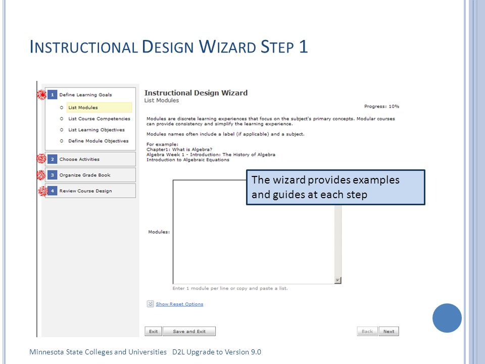 I NSTRUCTIONAL D ESIGN W IZARD S TEP 1 The wizard provides examples and guides at each step Minnesota State Colleges and Universities D2L Upgrade to Version 9.0