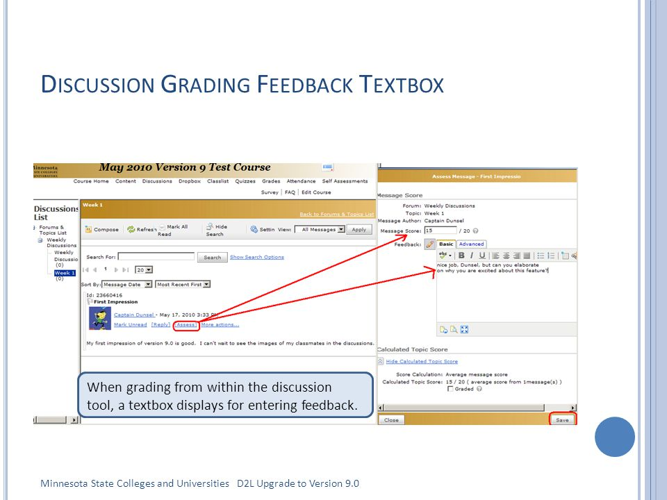 D ISCUSSION G RADING F EEDBACK T EXTBOX When grading from within the discussion tool, a textbox displays for entering feedback.