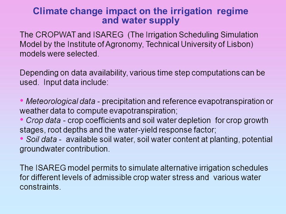 Climate change impact on the irrigation regime and water supply The CROPWAT and ISAREG (The Irrigation Scheduling Simulation Model by the Institute of