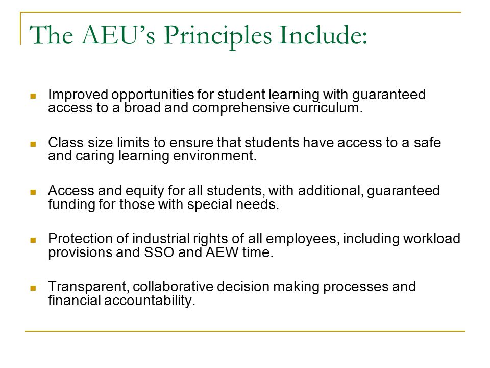 The AEU's Principles Include: Improved opportunities for student learning with guaranteed access to a broad and comprehensive curriculum.
