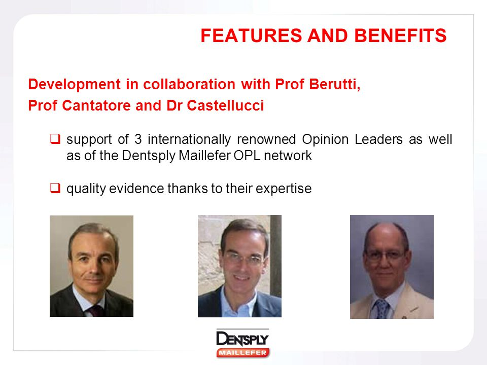 FEATURES AND BENEFITS Development in collaboration with Prof Berutti, Prof Cantatore and Dr Castellucci  support of 3 internationally renowned Opinio