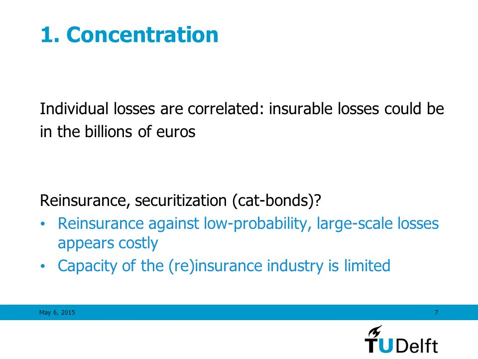 May 6, 20157 1. Concentration Individual losses are correlated: insurable losses could be in the billions of euros Reinsurance, securitization (cat-bo