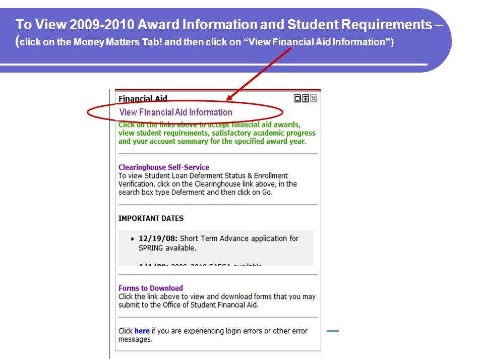 To View 2009-2010 Award Information and Student Requirements – ( click on the Money Matters Tab.