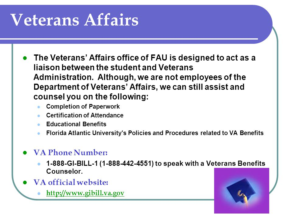 Veterans Affairs The Veterans' Affairs office of FAU is designed to act as a liaison between the student and Veterans Administration.