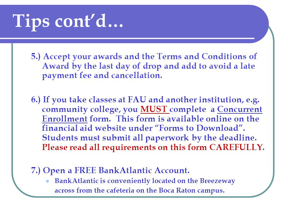 Tips cont'd… 5.) Accept your awards and the Terms and Conditions of Award by the last day of drop and add to avoid a late payment fee and cancellation.
