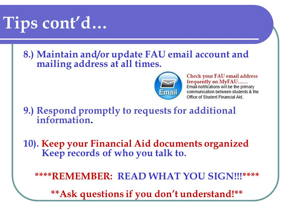 Tips cont'd… 8.) Maintain and/or update FAU email account and mailing address at all times.