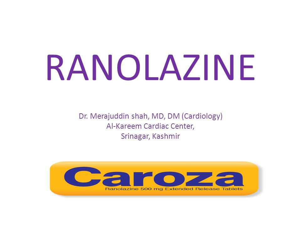 RANOLAZINE Dr. Merajuddin shah, MD, DM (Cardiology) Al-Kareem Cardiac Center, Srinagar, Kashmir