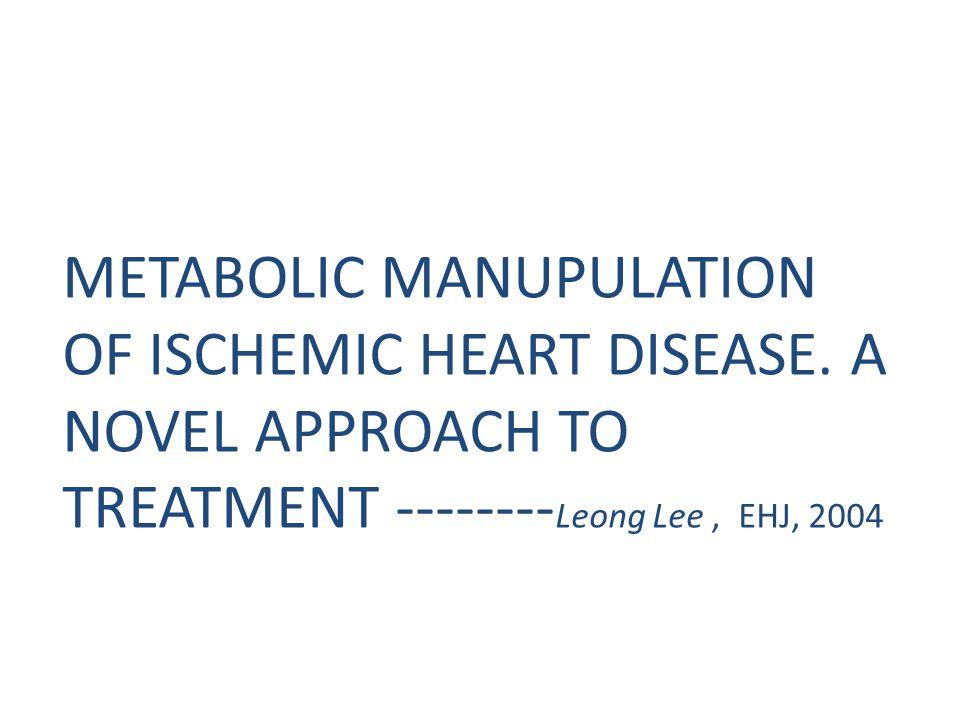 METABOLIC MANUPULATION OF ISCHEMIC HEART DISEASE.