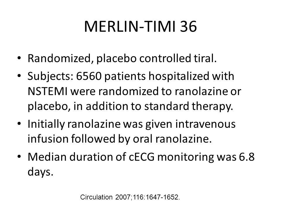 MERLIN-TIMI 36 Randomized, placebo controlled tiral.
