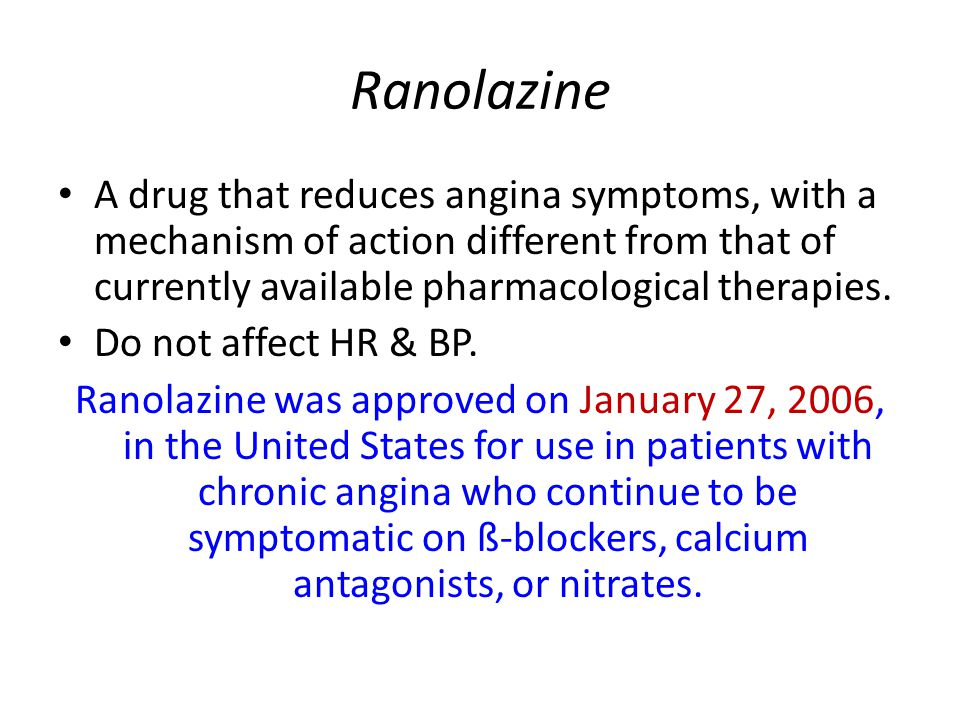 Ranolazine A drug that reduces angina symptoms, with a mechanism of action different from that of currently available pharmacological therapies.