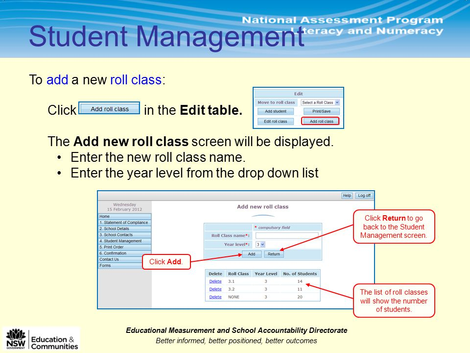 Educational Measurement and School Accountability Directorate Better informed, better positioned, better outcomes Student Management To add a new roll class: Click in the Edit table.