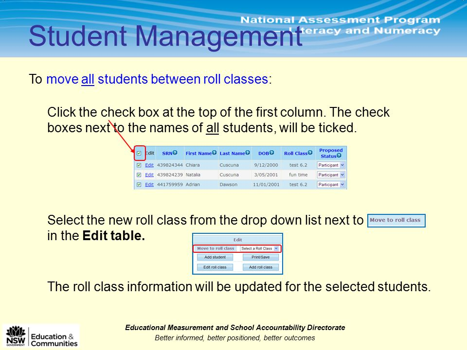 Educational Measurement and School Accountability Directorate Better informed, better positioned, better outcomes Select the new roll class from the drop down list next to in the Edit table.