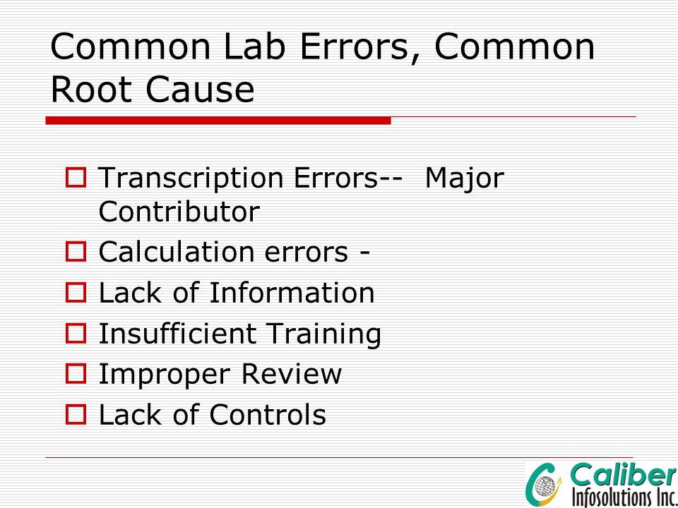 Common Lab Errors, Common Root Cause  Transcription Errors-- Major Contributor  Calculation errors -  Lack of Information  Insufficient Training 