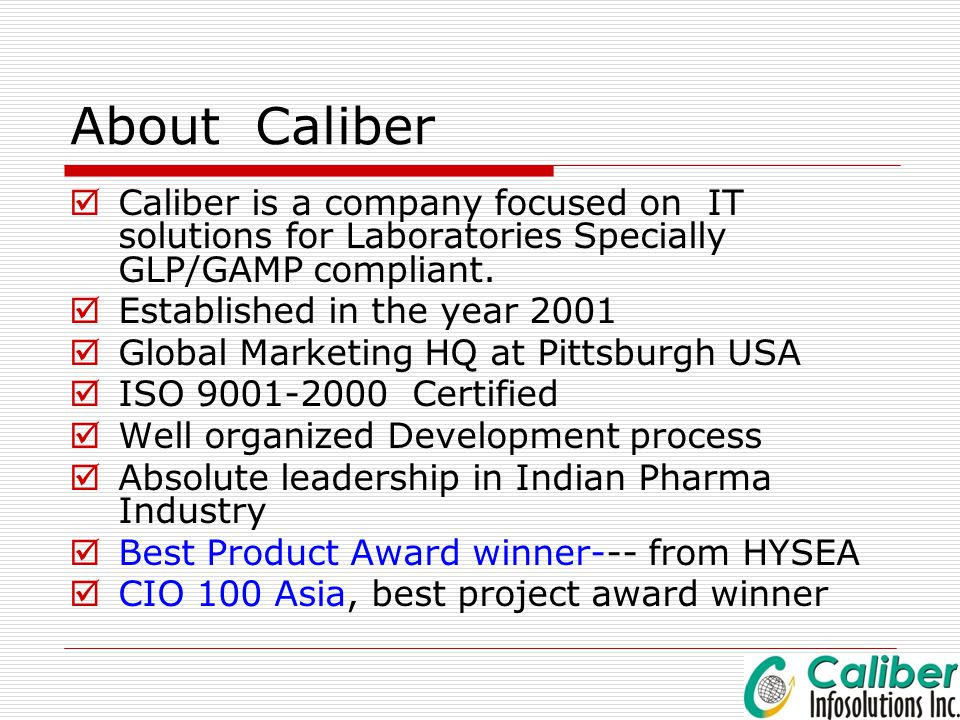 Caliber LIMS ® Industry Verticals  Pharmaceuticals Manufacturing QC  Research & Drug Development  Petrochemicals  Water & Environment  Food Testing  Public health  Training Management in GMP