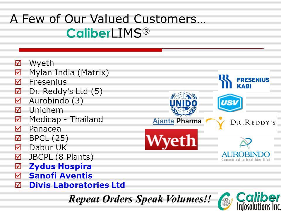 A Few of Our Valued Customers… Caliber LIMS ®  Wyeth  Mylan India (Matrix)  Fresenius  Dr. Reddy's Ltd (5)  Aurobindo (3)  Unichem  Medicap - T