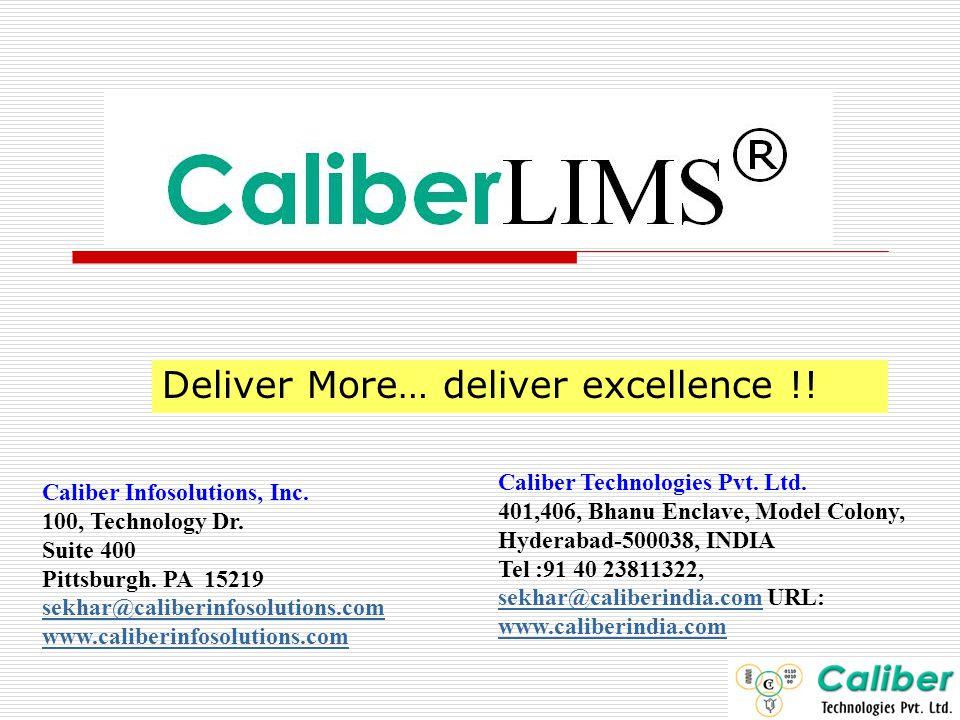 Deliver More… deliver excellence !! Caliber Technologies Pvt. Ltd. 401,406, Bhanu Enclave, Model Colony, Hyderabad-500038, INDIA Tel :91 40 23811322,