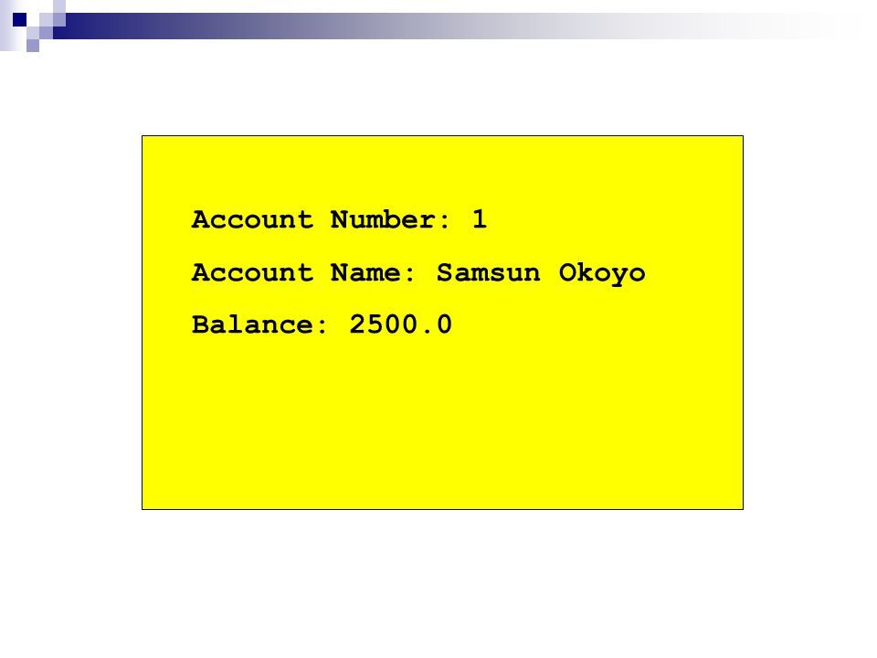Account Number: 1 Account Name: Samsun Okoyo Balance: 2500.0