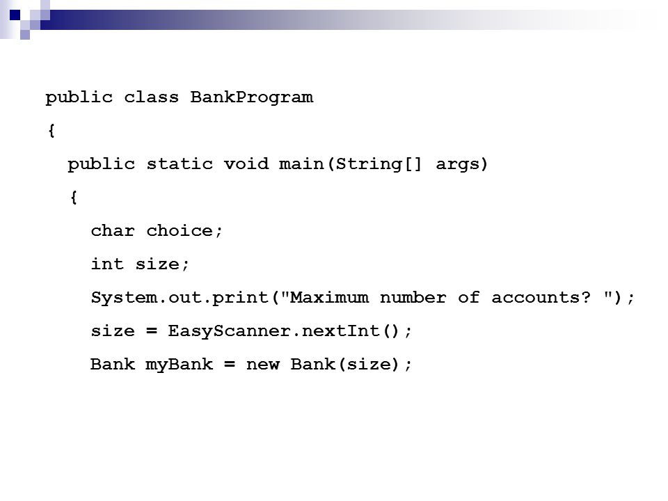 public class BankProgram { public static void main(String[] args) { char choice; int size; System.out.print(