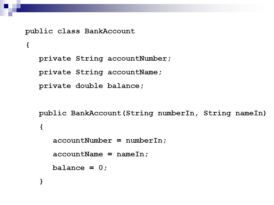 public class BankAccount { private String accountNumber; private String accountName; private double balance; public BankAccount(String numberIn, Strin