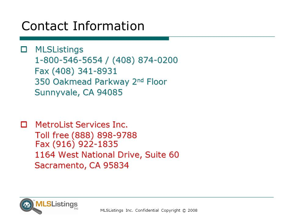 MLSListings Inc. Confidential Copyright © 2008 Contact Information  MLSListings 1-800-546-5654 / (408) 874-0200 1-800-546-5654 / (408) 874-0200 Fax (