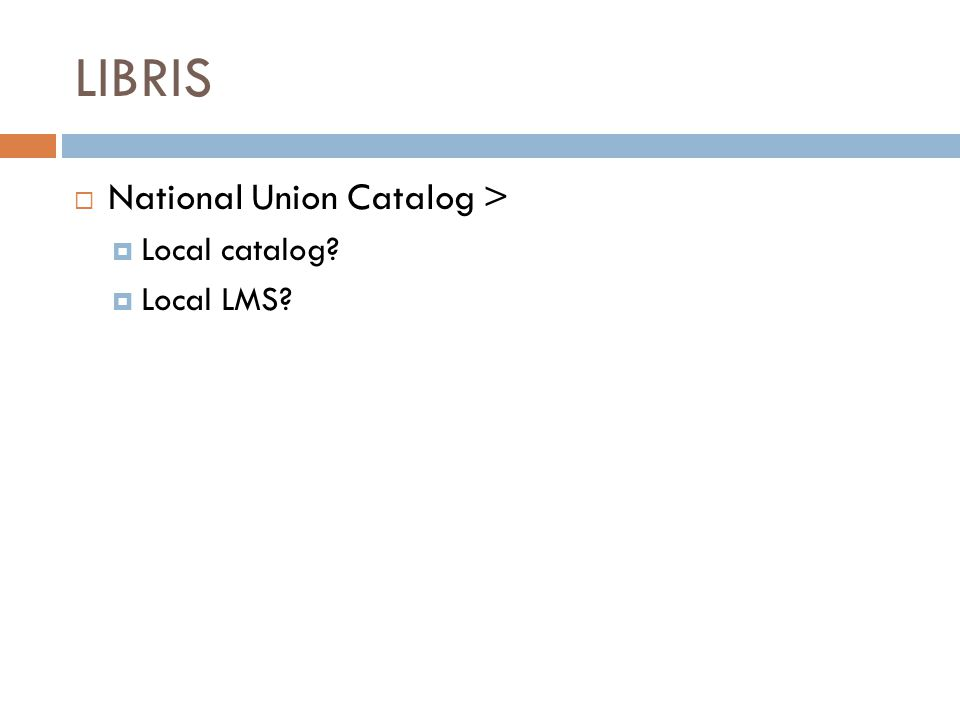 LIBRIS  National Union Catalog >  Local catalog  Local LMS