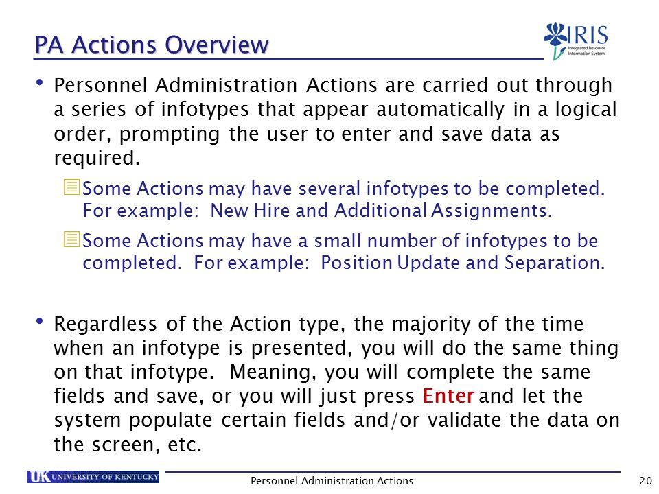 PA Actions Overview (Continued) The infotypes covered in this unit and the instructions given for each are based on processing a New Hire Action, which contains the majority of infotypes you will encounter when processing any PA Action.