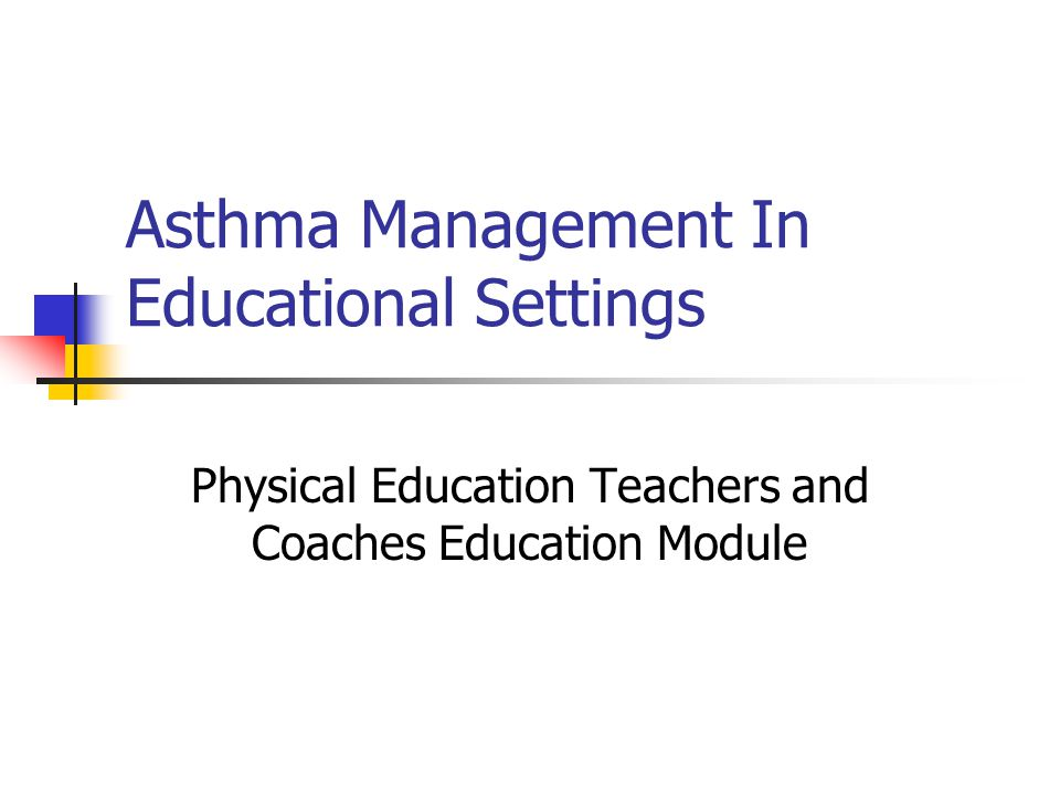 Asthma Management In Educational Settings Physical Education Teachers and Coaches Education Module