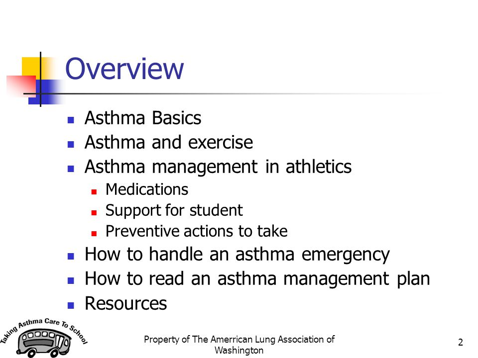 Property of The Amerrican Lung Association of Washington 2 Overview Asthma Basics Asthma and exercise Asthma management in athletics Medications Suppo