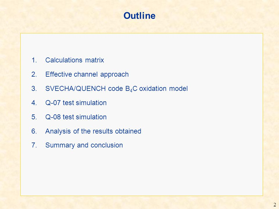 2 Outline 1.Calculations matrix 2.Effective channel approach 3.SVECHA/QUENCH code B 4 C oxidation model 4.Q-07 test simulation 5.Q-08 test simulation 6.Analysis of the results obtained 7.Summary and conclusion