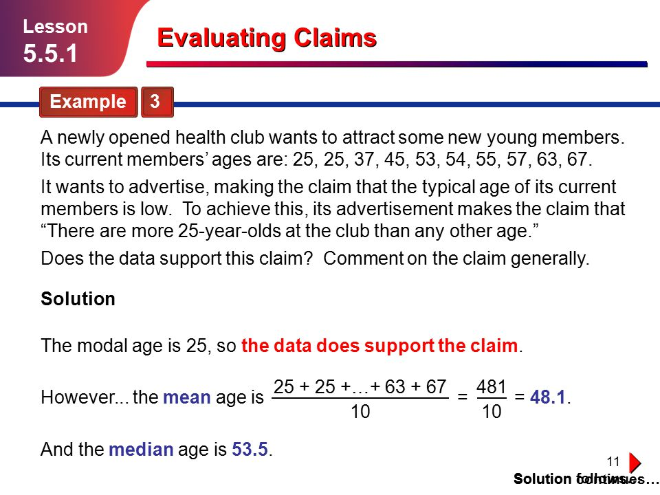 11 Example 3 Solution follows… Lesson 5.5.1 Evaluating Claims A newly opened health club wants to attract some new young members. Its current members'