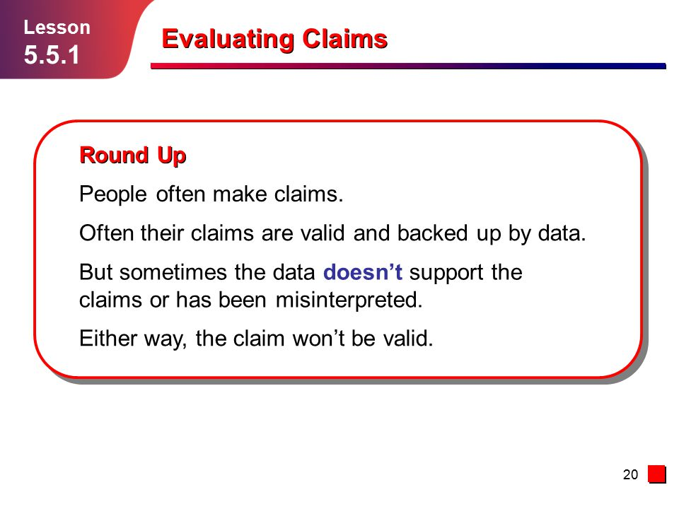 20 Evaluating Claims Lesson 5.5.1 Round Up People often make claims.