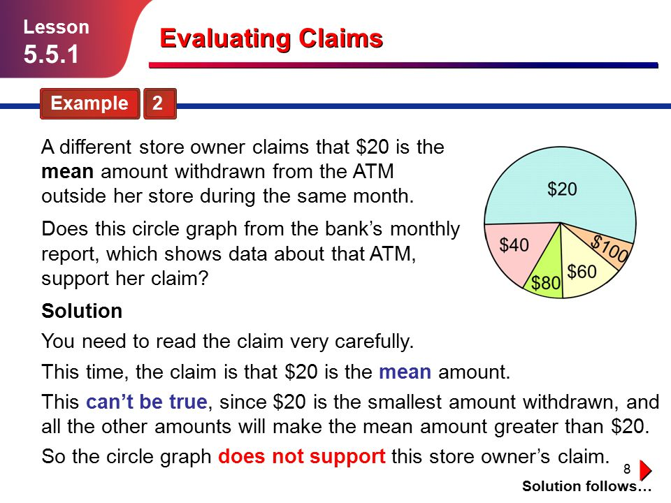 8 Example 2 Solution follows… Lesson 5.5.1 Evaluating Claims A different store owner claims that $20 is the mean amount withdrawn from the ATM outside her store during the same month.