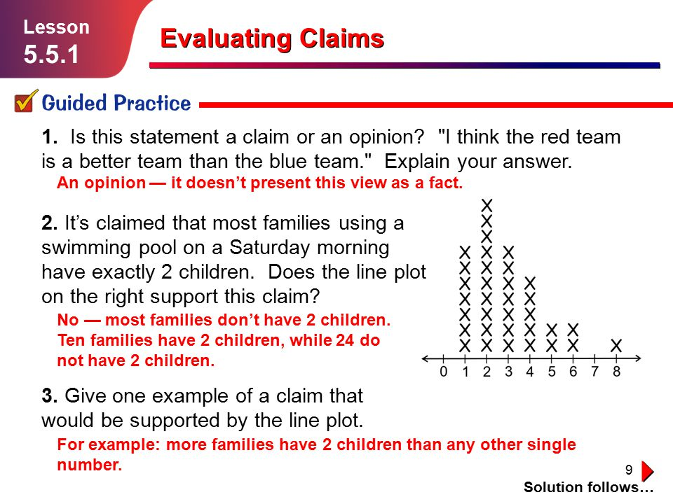 9 Guided Practice Solution follows… Lesson 5.5.1 Evaluating Claims 1. Is this statement a claim or an opinion?