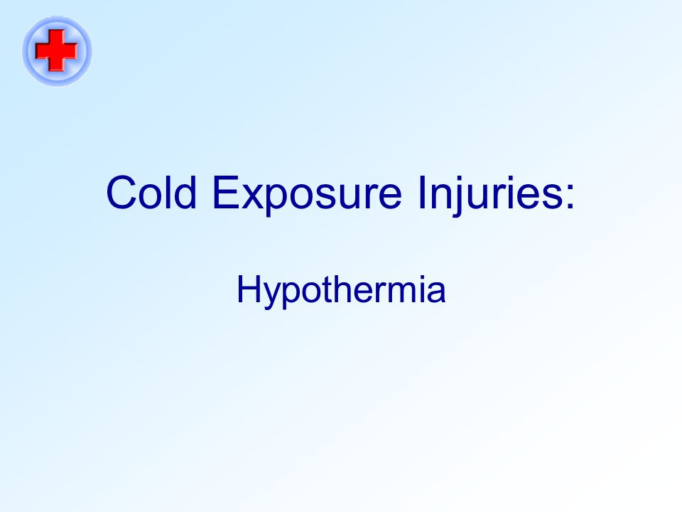 Cold Exposure Injuries: Hypothermia